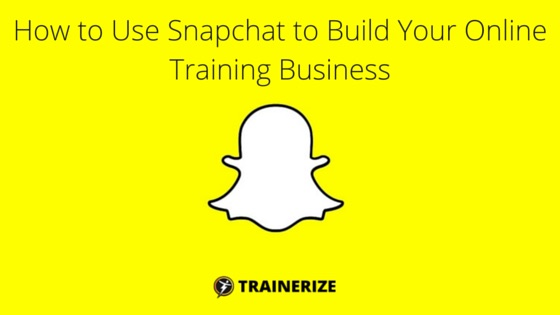 How to Use Snapchat to Build Your Online Training Business