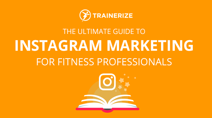 Ultimate Guide to Instagram Marketing for Fitness Professionals