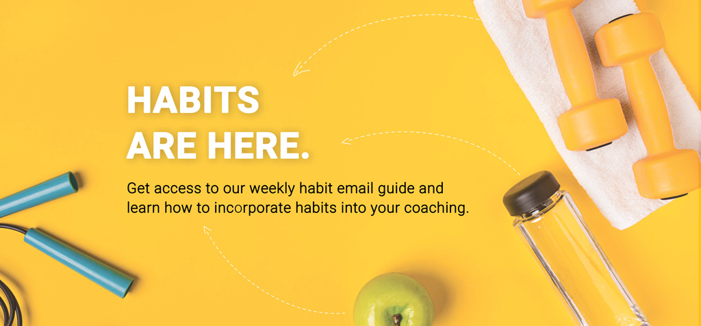 Habits are here! Learn how to use them in your coaching.